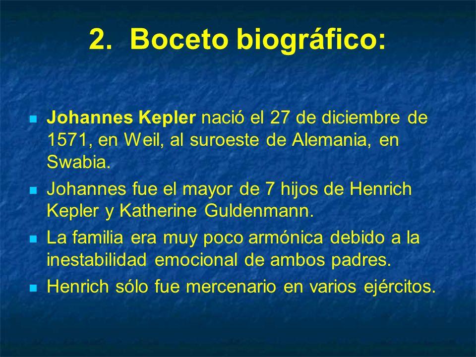 2. Boceto biográfico: Johannes Kepler nació el 27 de diciembre de 1571, en Weil, al suroeste de Alemania, en Swabia.