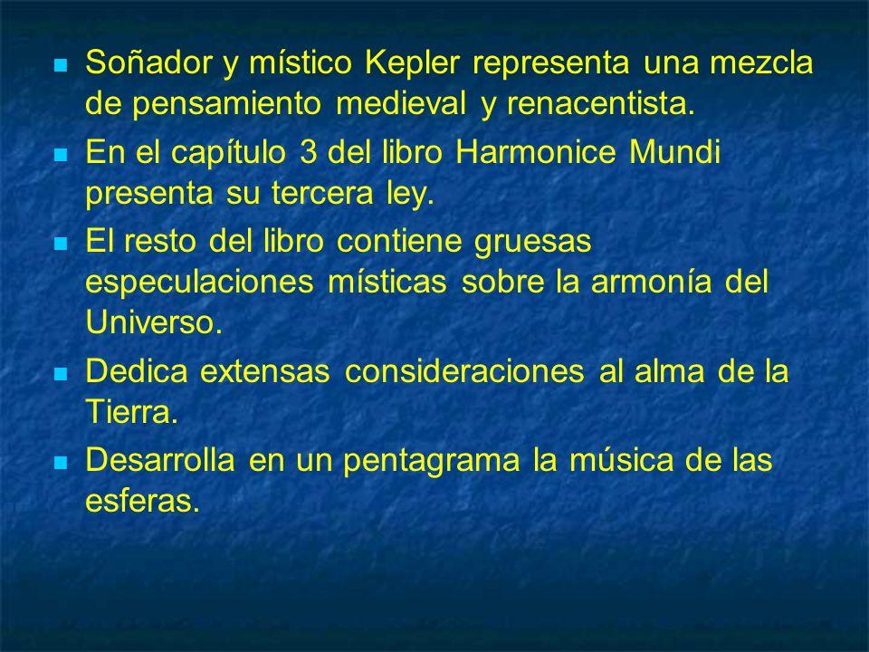 Soñador y místico Kepler representa una mezcla de pensamiento medieval y renacentista.