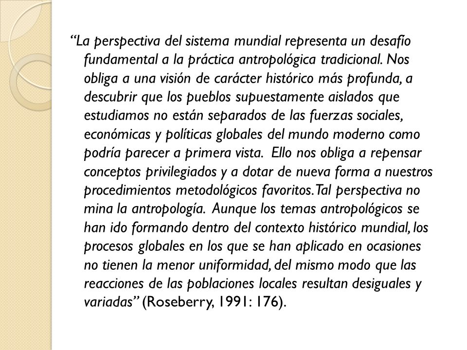La perspectiva del sistema mundial representa un desafío fundamental a la práctica antropológica tradicional.