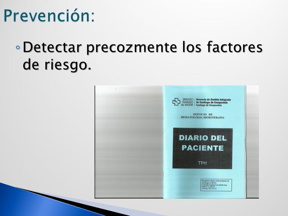 Prevención: Detectar precozmente los factores de riesgo.