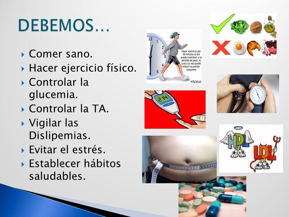 DEBEMOS… Comer sano. Hacer ejercicio físico. Controlar la glucemia.