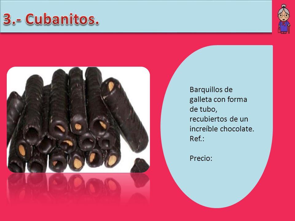 3.- Cubanitos. Barquillos de galleta con forma de tubo, recubiertos de un increíble chocolate. Ref.:
