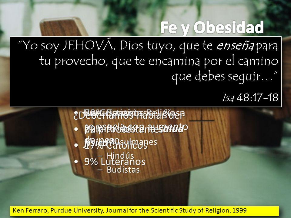 Fe y Obesidad Yo soy JEHOVÁ, Dios tuyo, que te enseña para tu provecho, que te encamina por el camino que debes seguir…