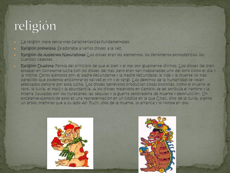 religión La religión maya tenía tres características fundamentales: