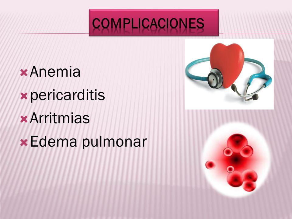 complicaciones Anemia pericarditis Arritmias Edema pulmonar