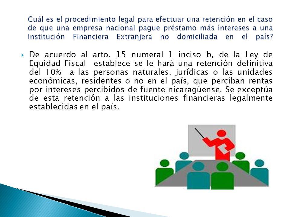 Cuál es el procedimiento legal para efectuar una retención en el caso de que una empresa nacional pague préstamo más intereses a una Institución Financiera Extranjera no domiciliada en el país