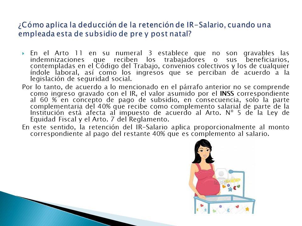 ¿Cómo aplica la deducción de la retención de IR-Salario, cuando una empleada esta de subsidio de pre y post natal