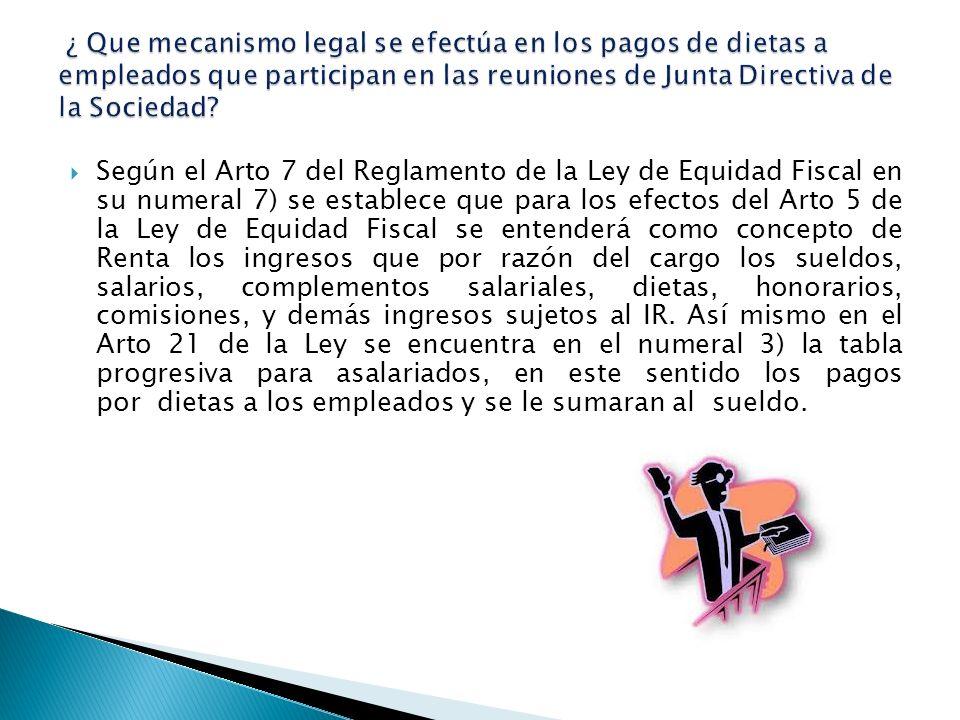 ¿ Que mecanismo legal se efectúa en los pagos de dietas a empleados que participan en las reuniones de Junta Directiva de la Sociedad