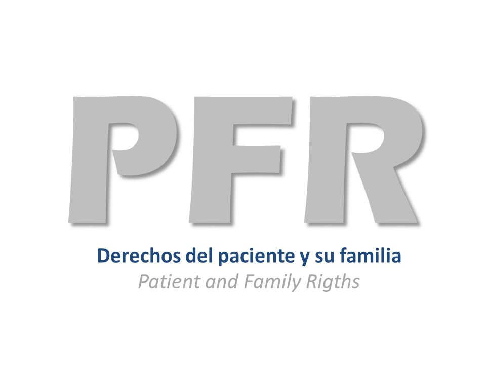 Derechos del paciente y su familia Patient and Family Rigths
