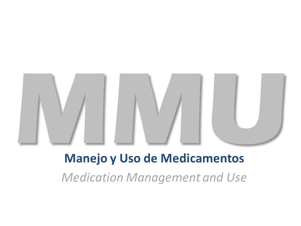 Manejo y Uso de Medicamentos Medication Management and Use