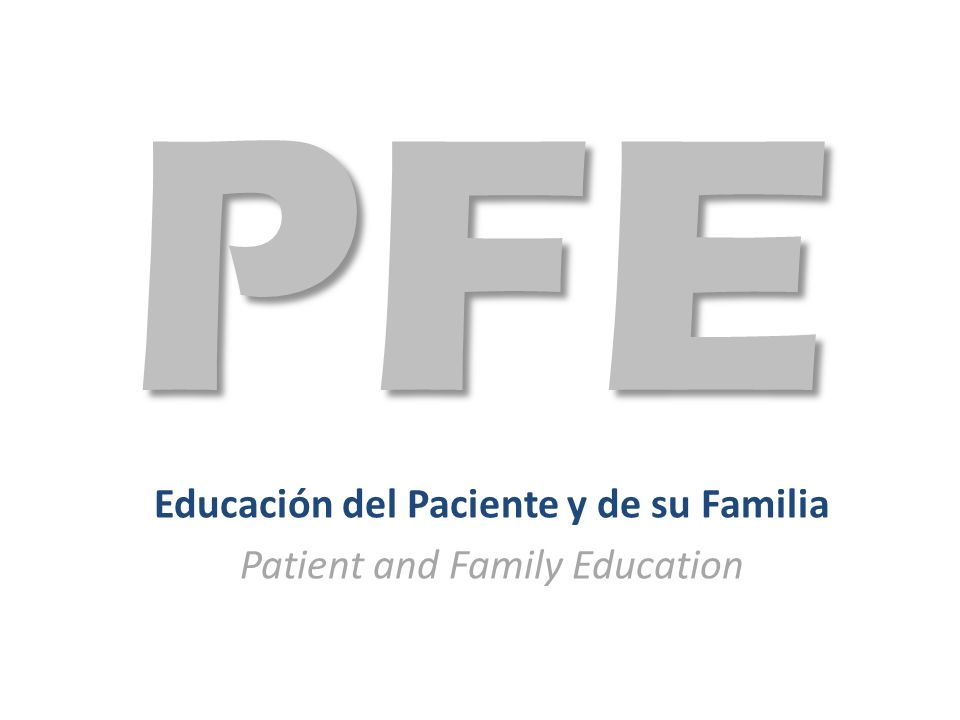 Educación del Paciente y de su Familia Patient and Family Education