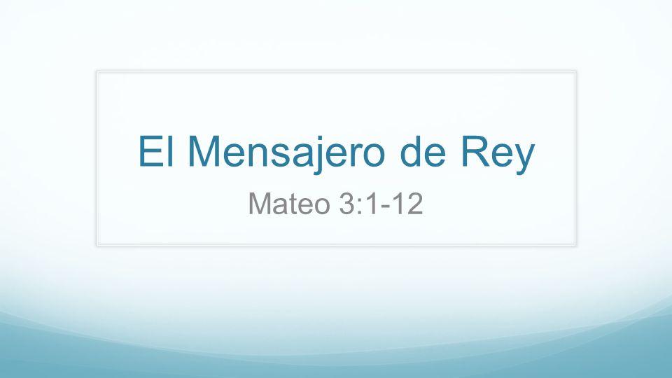 El Mensajero de Rey Mateo 3:1-12