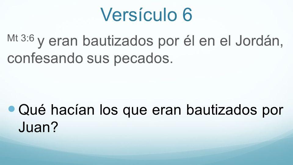 Versículo 6 Mt 3:6 y eran bautizados por él en el Jordán, confesando sus pecados.