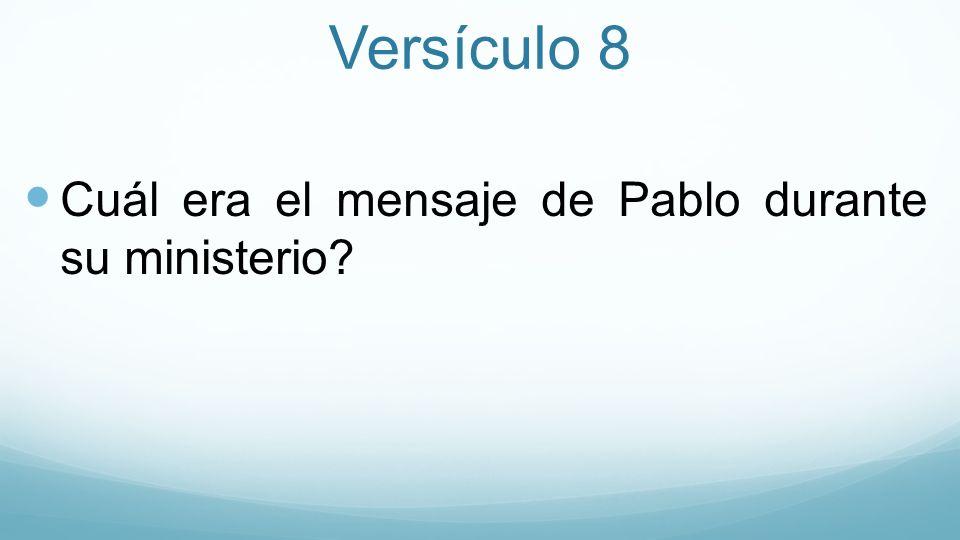 Versículo 8 Cuál era el mensaje de Pablo durante su ministerio