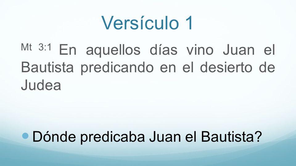 Versículo 1 Mt 3:1 En aquellos días vino Juan el Bautista predicando en el desierto de Judea.
