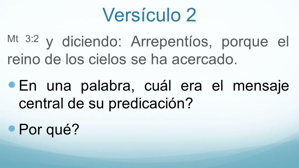 Versículo 2 Mt 3:2 y diciendo: Arrepentíos, porque el reino de los cielos se ha acercado.