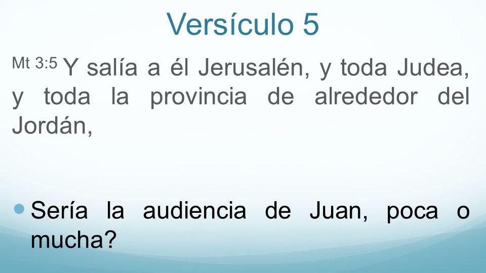 Versículo 5 Mt 3:5 Y salía a él Jerusalén, y toda Judea, y toda la provincia de alrededor del Jordán,