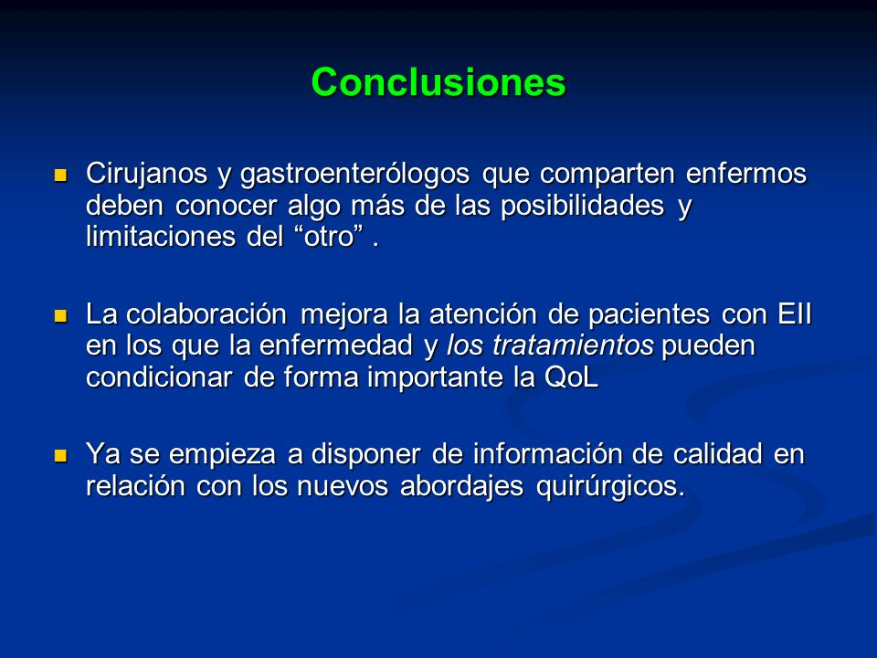 Conclusiones Cirujanos y gastroenterólogos que comparten enfermos deben conocer algo más de las posibilidades y limitaciones del otro .
