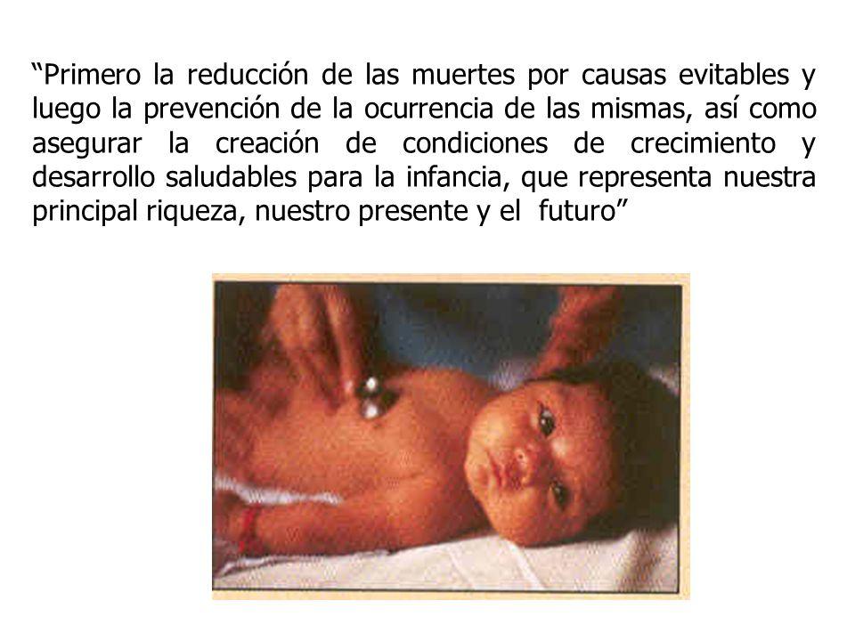 Primero la reducción de las muertes por causas evitables y luego la prevención de la ocurrencia de las mismas, así como asegurar la creación de condiciones de crecimiento y desarrollo saludables para la infancia, que representa nuestra principal riqueza, nuestro presente y el futuro