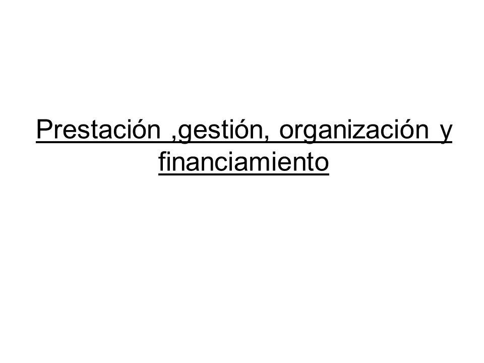 Prestación ,gestión, organización y financiamiento