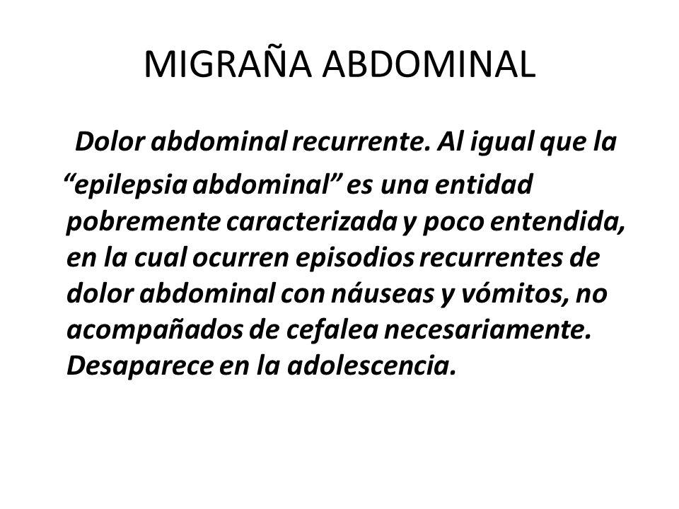 MIGRAÑA ABDOMINAL Dolor abdominal recurrente. Al igual que la