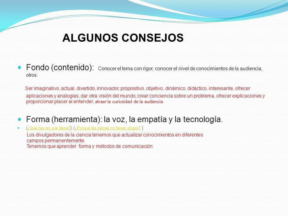 ALGUNOS CONSEJOS Fondo (contenido): Conocer el tema con rigor, conocer el nivel de conocimientos de la audiencia, otros: