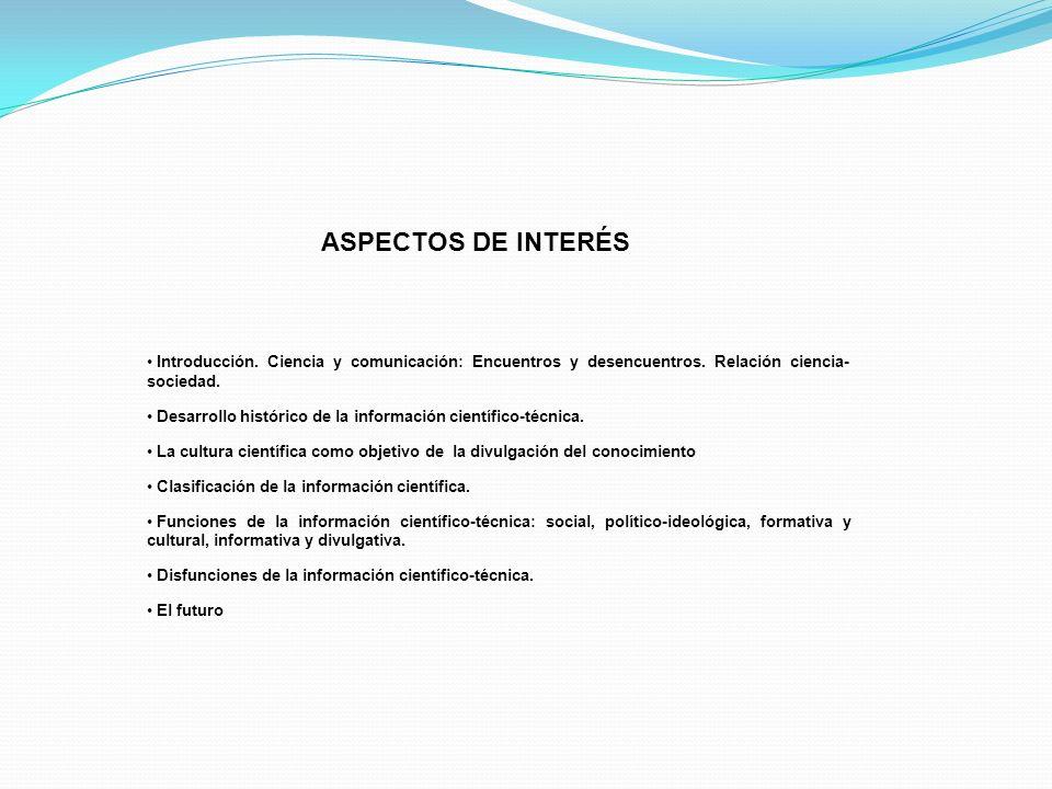 ASPECTOS DE INTERÉS Introducción. Ciencia y comunicación: Encuentros y desencuentros. Relación ciencia-sociedad.
