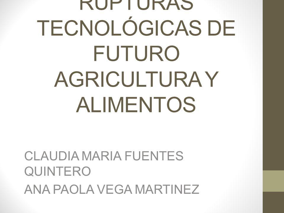 TENDENCIAS Y RUPTURAS TECNOLÓGICAS DE FUTURO AGRICULTURA Y ALIMENTOS