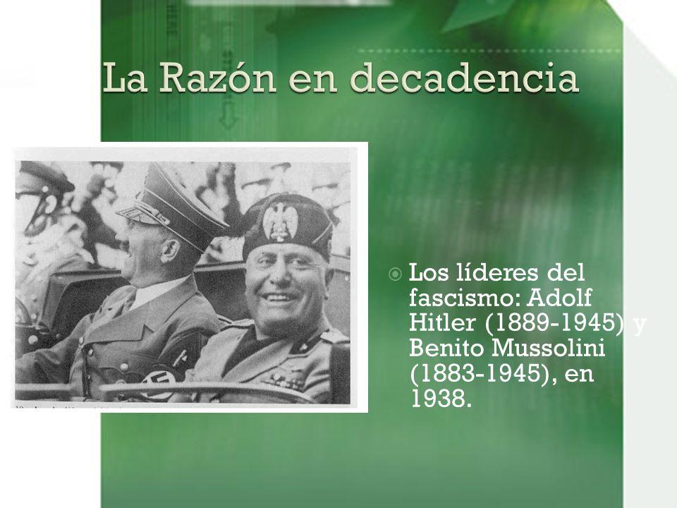 La Razón en decadencia Los líderes del fascismo: Adolf Hitler (1889-1945) y Benito Mussolini (1883-1945), en 1938.