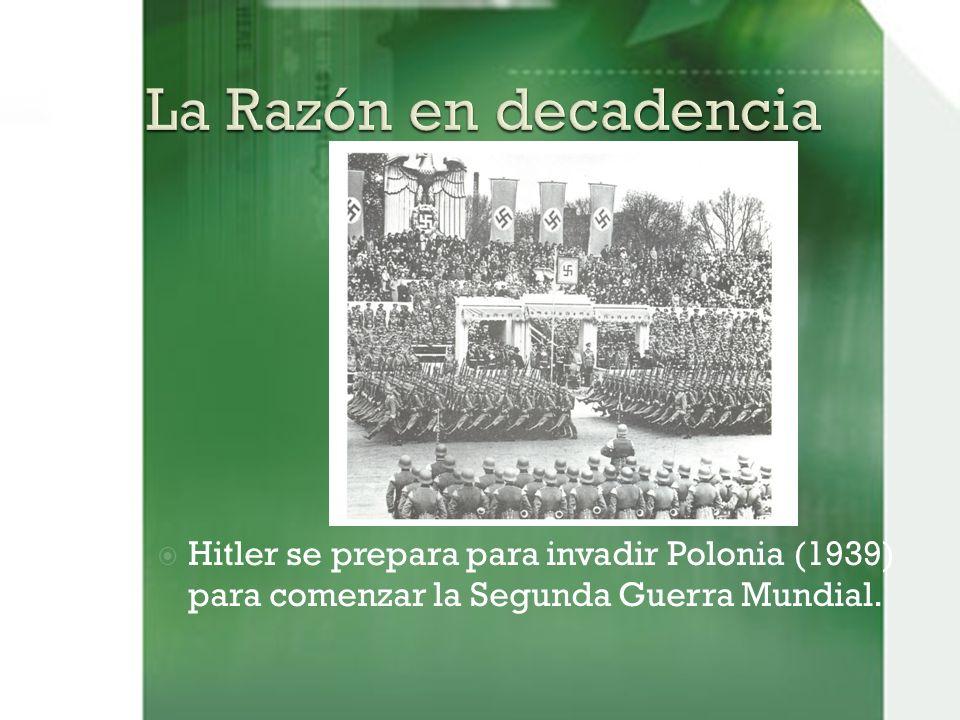 La Razón en decadencia Hitler se prepara para invadir Polonia (1939) para comenzar la Segunda Guerra Mundial.