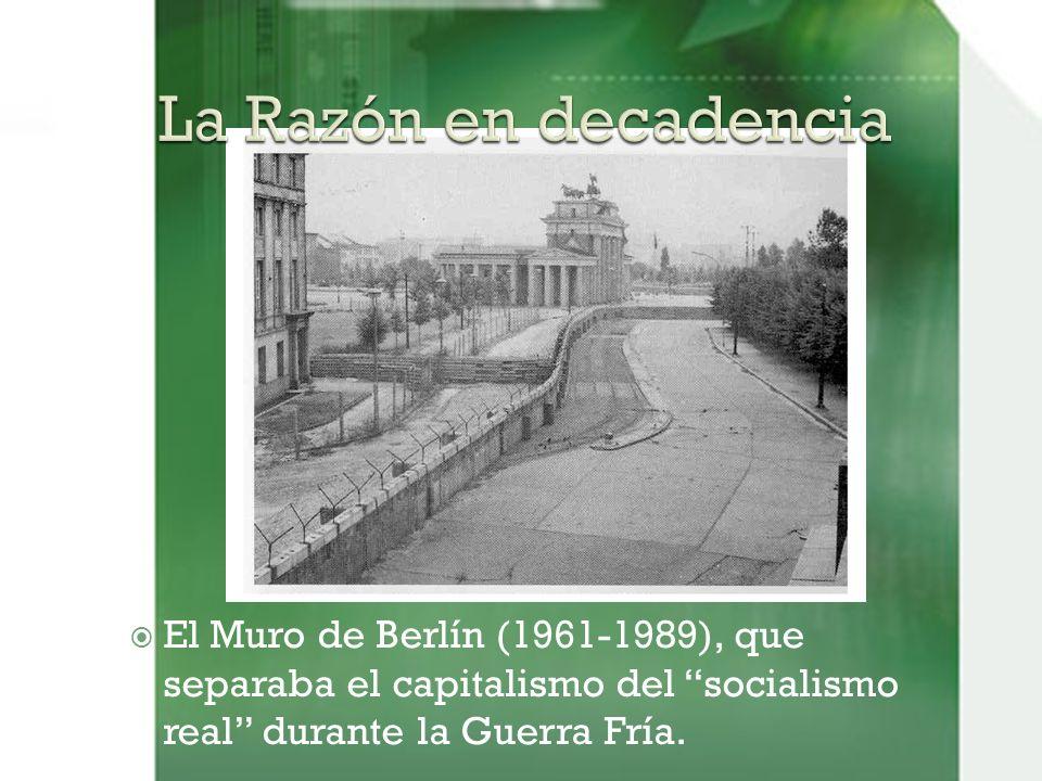 La Razón en decadencia El Muro de Berlín (1961-1989), que separaba el capitalismo del socialismo real durante la Guerra Fría.