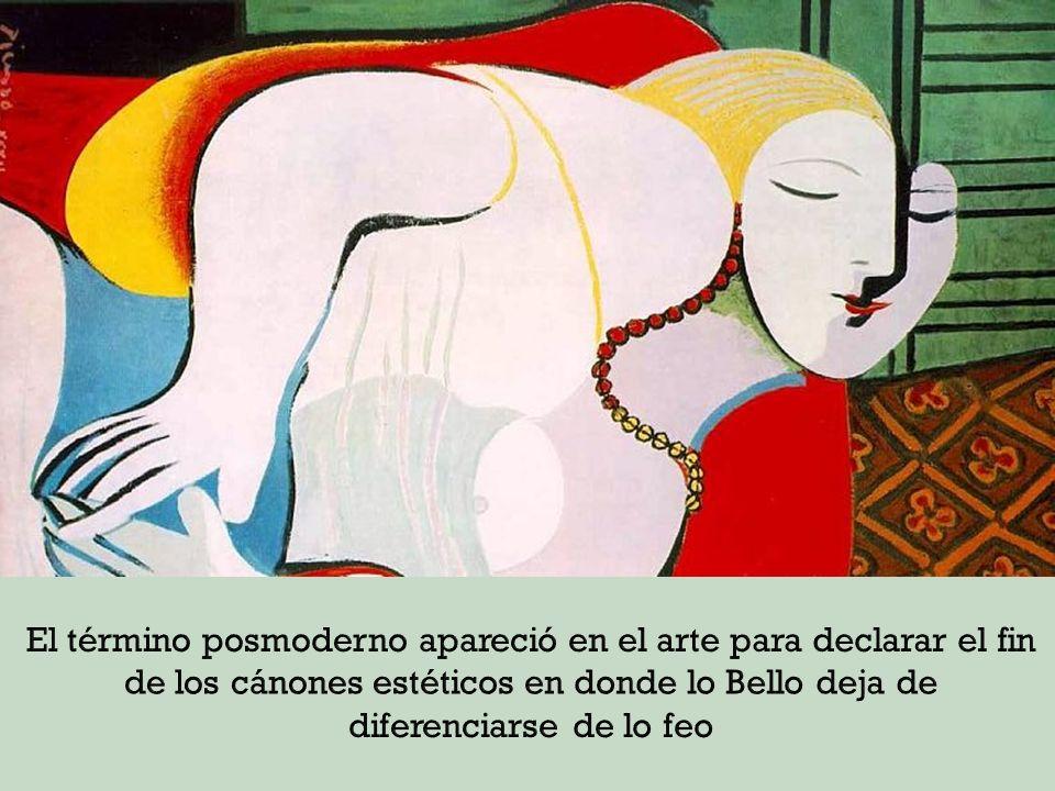 El término posmoderno apareció en el arte para declarar el fin de los cánones estéticos en donde lo Bello deja de diferenciarse de lo feo
