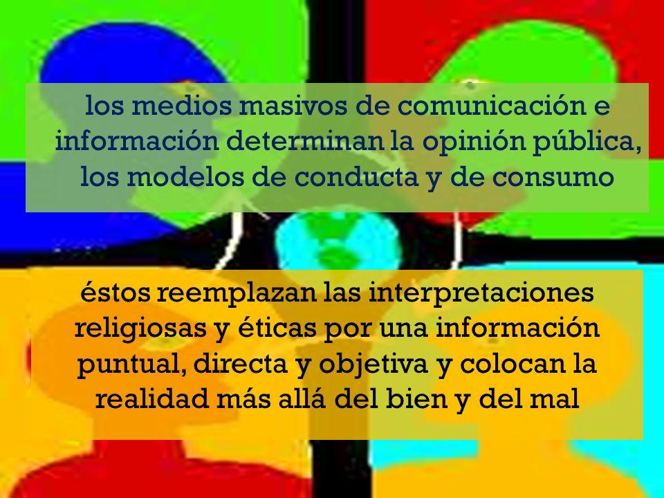 los medios masivos de comunicación e información determinan la opinión pública, los modelos de conducta y de consumo