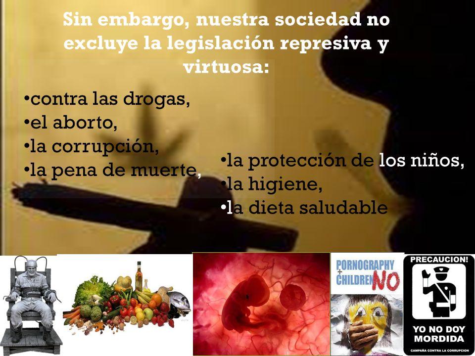 Sin embargo, nuestra sociedad no excluye la legislación represiva y virtuosa: