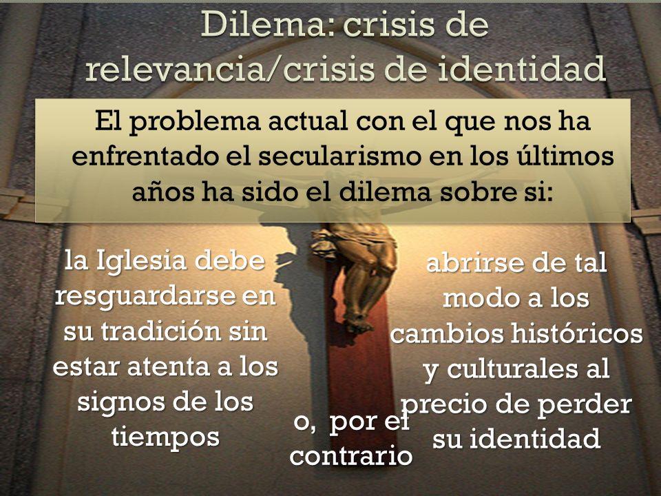 Dilema: crisis de relevancia/crisis de identidad