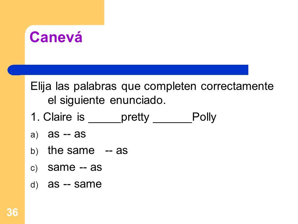 Canevá Elija las palabras que completen correctamente el siguiente enunciado. 1. Claire is _____pretty ______Polly.