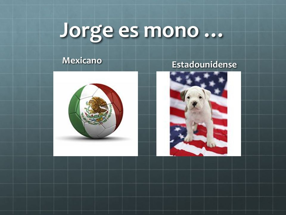 Jorge es mono … Mexicano Estadounidense