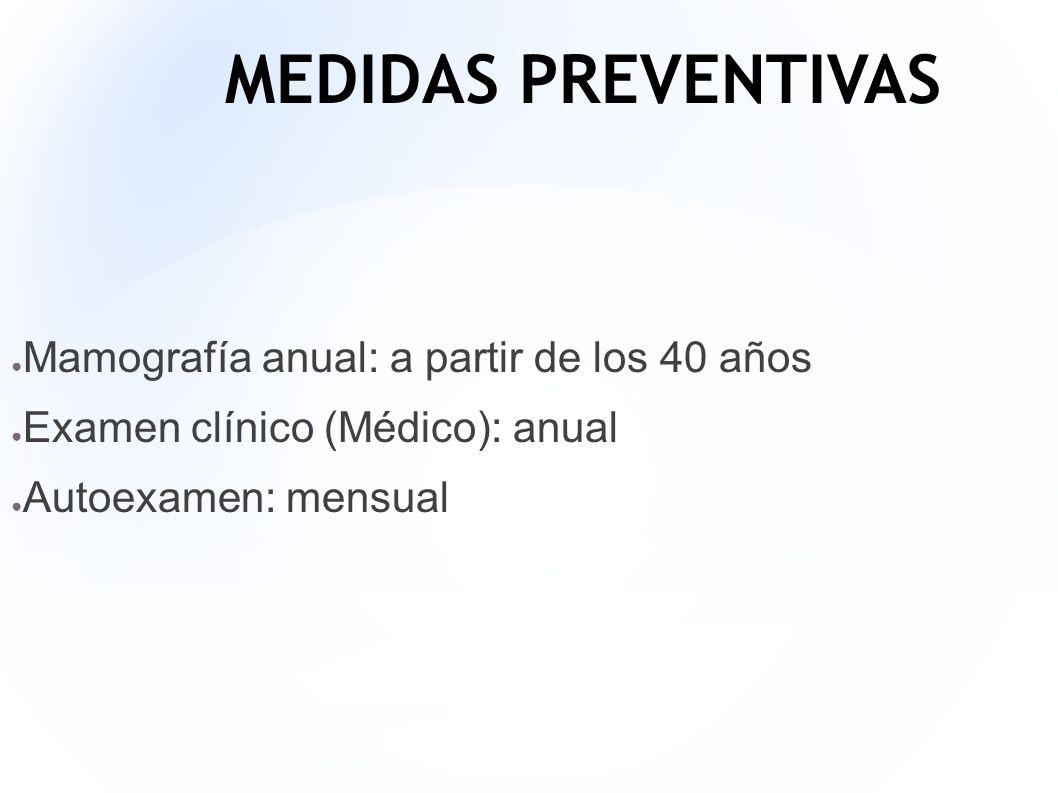 MEDIDAS PREVENTIVAS Mamografía anual: a partir de los 40 años