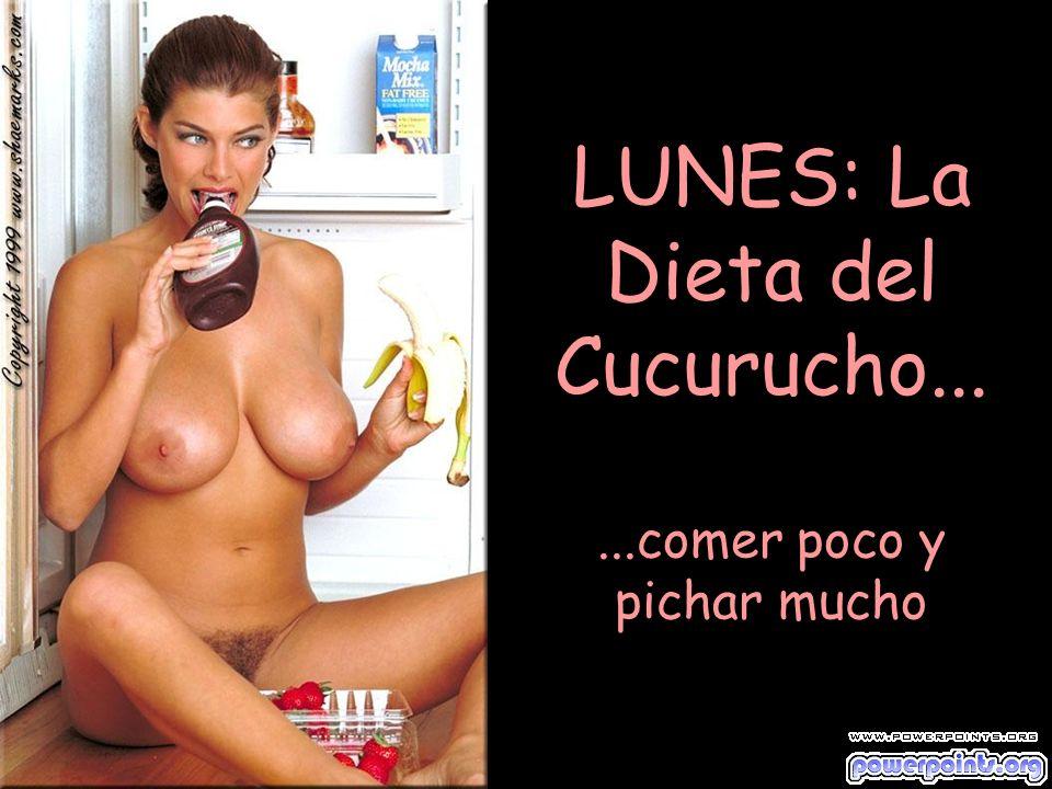 LUNES: La Dieta del Cucurucho... ...comer poco y pichar mucho
