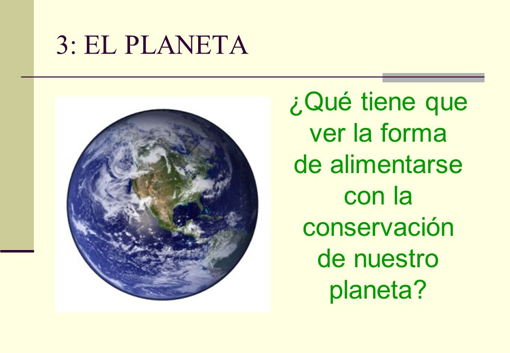 3: EL PLANETA ¿Qué tiene que ver la forma de alimentarse con la conservación de nuestro planeta