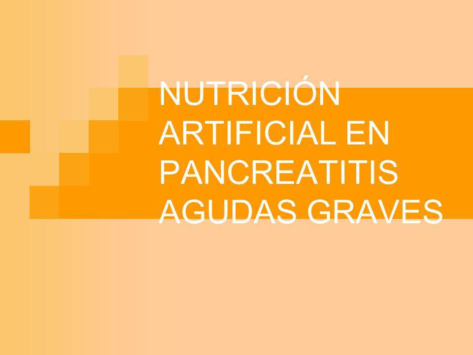 NUTRICIÓN ARTIFICIAL EN PANCREATITIS AGUDAS GRAVES