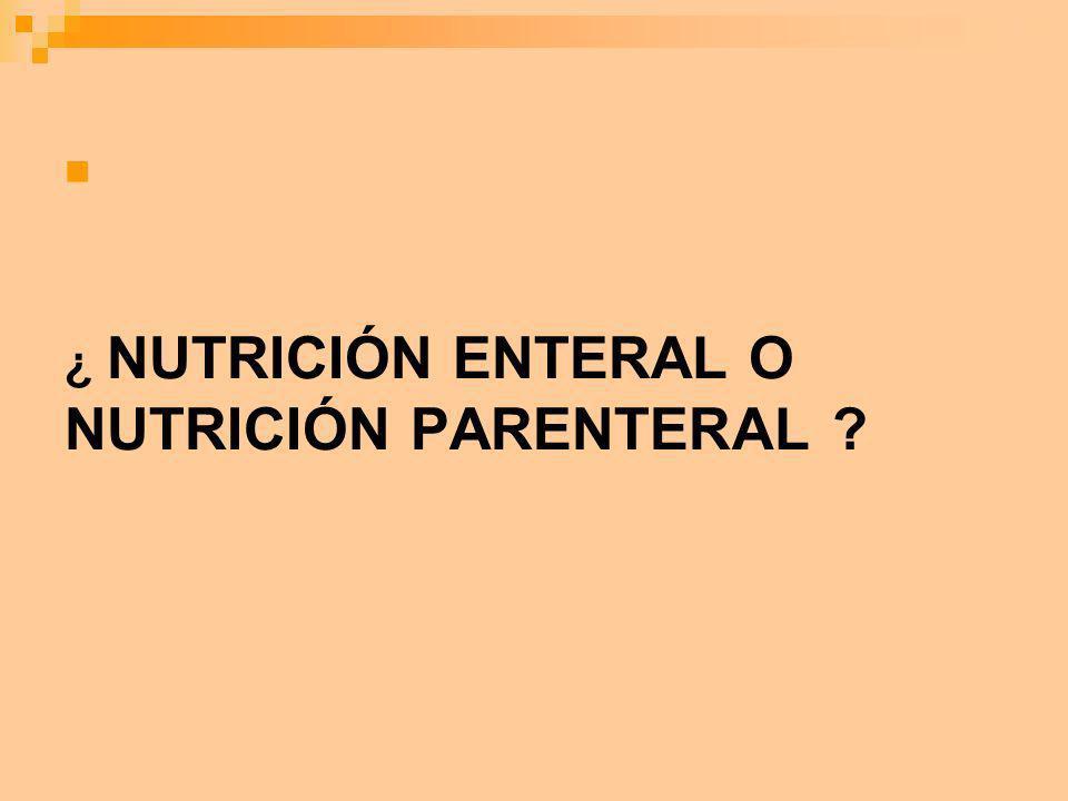 ¿ NUTRICIÓN ENTERAL O NUTRICIÓN PARENTERAL