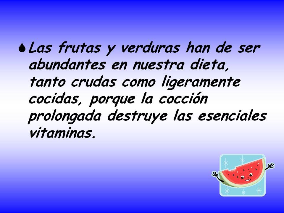 Las frutas y verduras han de ser abundantes en nuestra dieta, tanto crudas como ligeramente cocidas, porque la cocción prolongada destruye las esenciales vitaminas.