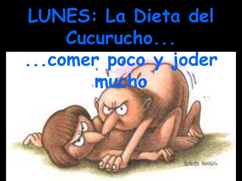 LUNES: La Dieta del Cucurucho... ...comer poco y joder mucho