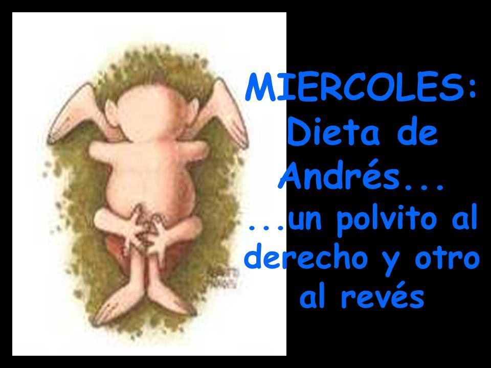 MIERCOLES: Dieta de Andrés... ...un polvito al derecho y otro al revés