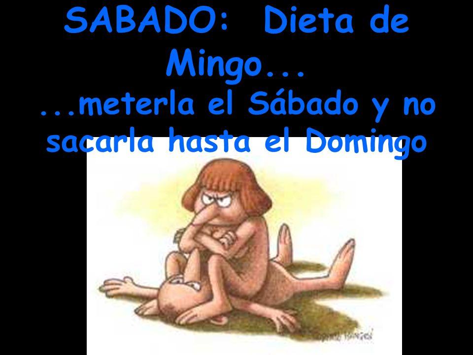 SABADO: Dieta de Mingo... ...meterla el Sábado y no sacarla hasta el Domingo