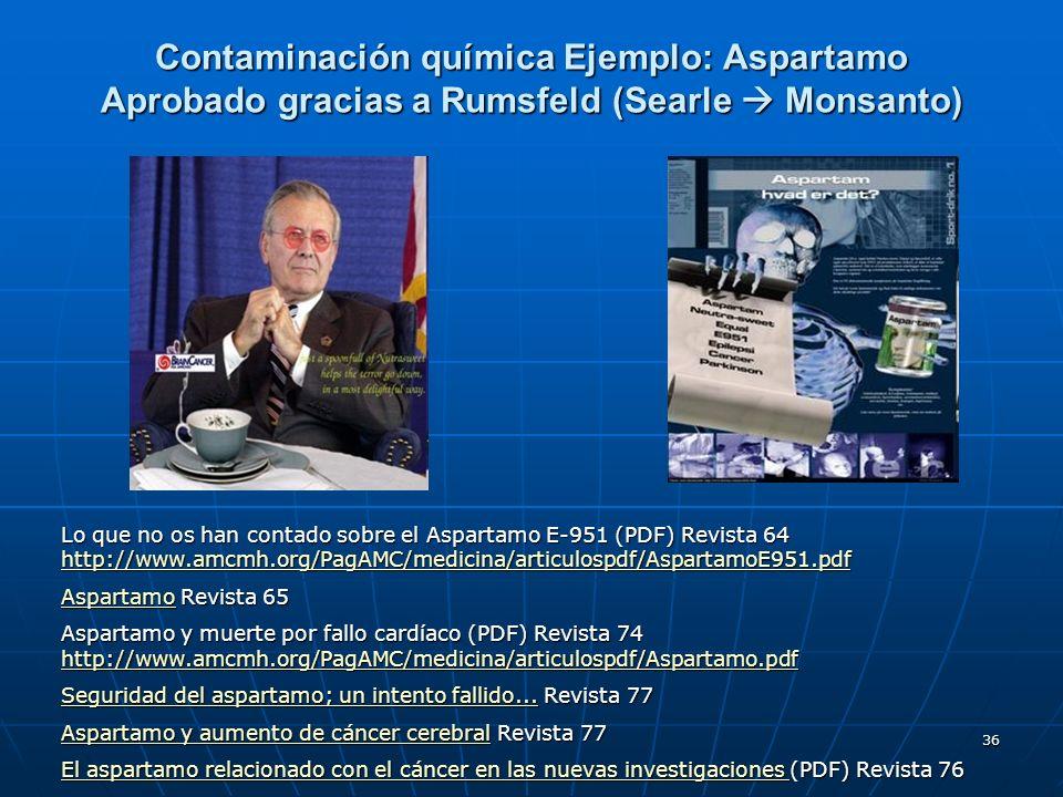 Contaminación química Ejemplo: Aspartamo Aprobado gracias a Rumsfeld (Searle  Monsanto)