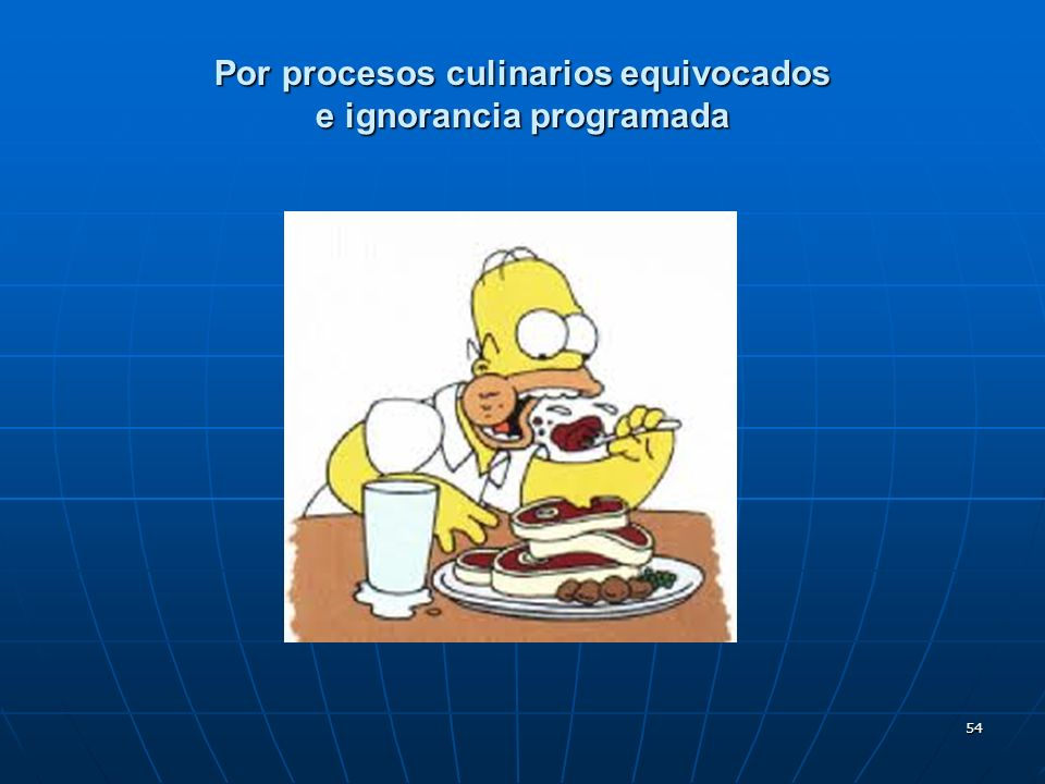 Por procesos culinarios equivocados e ignorancia programada