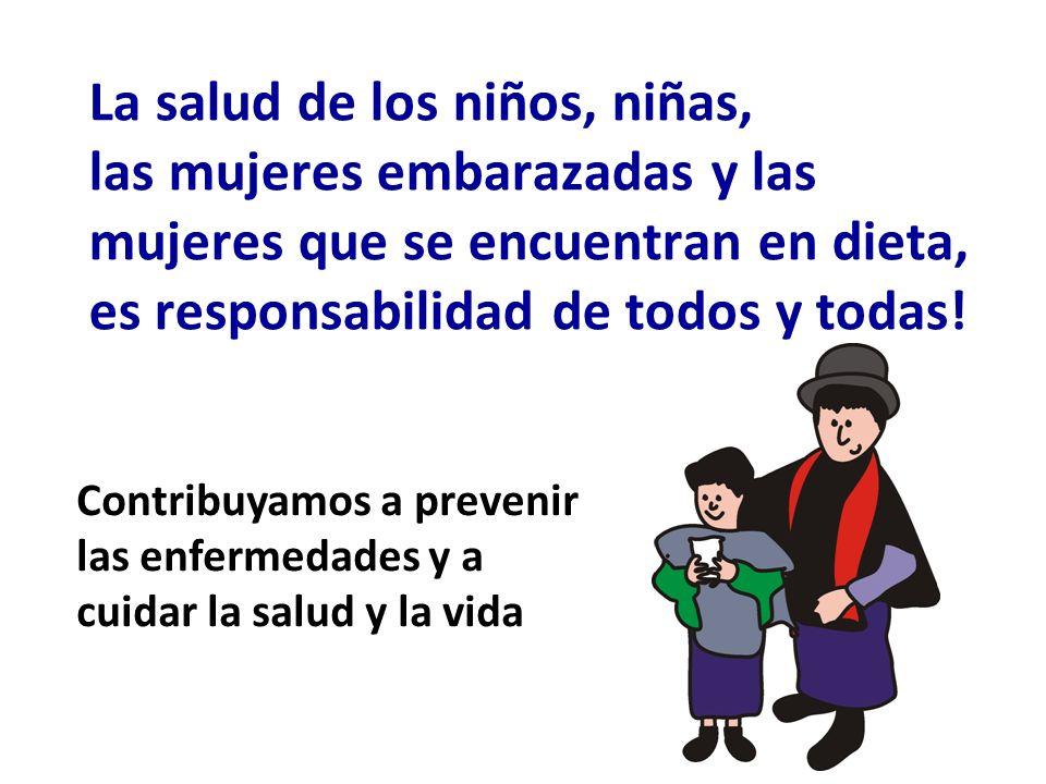 La salud de los niños, niñas, las mujeres embarazadas y las mujeres que se encuentran en dieta, es responsabilidad de todos y todas!