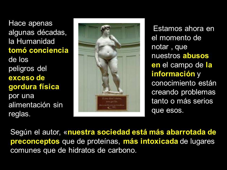 Hace apenas algunas décadas, la Humanidad tomó conciencia de los peligros del exceso de gordura física por una alimentación sin reglas.